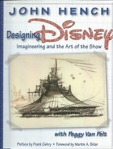 JOHN HENCH – DESIGNING DISNEY – IMAGINEERING AND THE ART OF THE