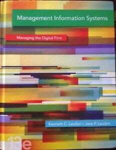 Management Information Systems: Managing the Digital Firm, 13th