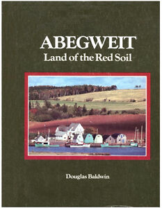 ABEGWEIT, LAND OF THE RED SOIL BY DOUGLAS BALDWIN