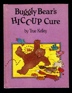 """""""Buggly Bear's Hiccup Cure""""     By True Kelley"""