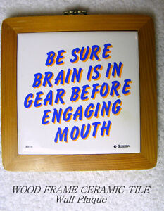Ceramic Wall/Desk Plaque, wood frame: gear in brain…before mouth