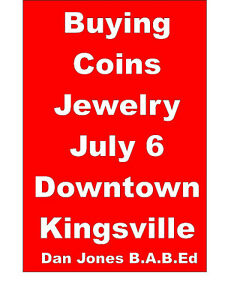 JULY 6 BUYING ALLCOINS+JEWELRY Downtown Kingsville 48yrsEXP