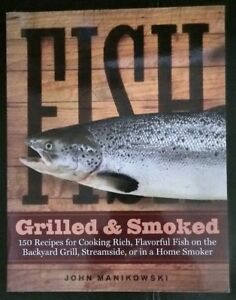 Grilled & Smoked - 150 Recipes for Fish - John Manikowski