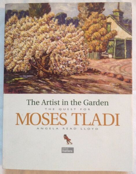 The Artist in the Garden - The Quest for Moses Tladi - Angela Read Lloyd - signed by Author