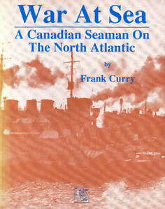 WAR AT SEA: A Canadian Seaman on the NORTH ATLANTIC Frank Curry