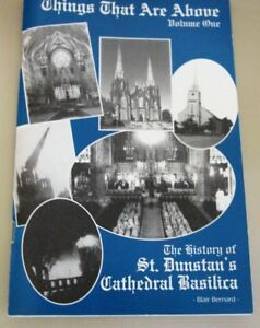 THINGS THAT ARE ABOVE THE HISTORY OF ST. DUNSTAN'S CATH BASILICA