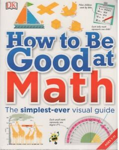 HOW TO BE GOOD AT MATH FOR AGE 7-11 BY DK