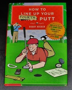 How to Line up Your Fourth Putt by Bobby Rusher (2007, Hardcover