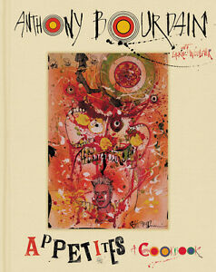 APPETITES by ANTHONY BOURDAIN cookbook, hardcover, new