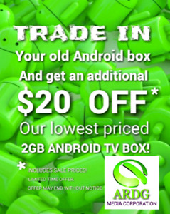NEW! TRADE IN YOUR OLD ANDROID BOX AND SAVE AN EXTRA $20 OFF!!!