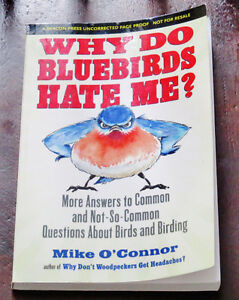 Why Do Bluebirds Hate Me? : More Answers to Common and Not-So-Co