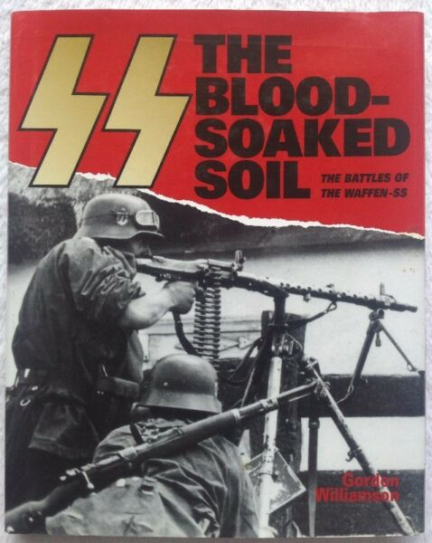 SS - The Blood Soaked Soil - The Battles of the Waffen SS - Gordon Williamson