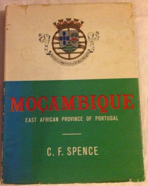MOCAMBIQUE - East African Province of Portugal by C F Spence