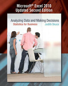 Analyzing Data and Making Decisions Statistics for Business