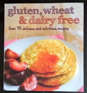 Gluten, Wheat & Dairy Free - Over 70 Recipes