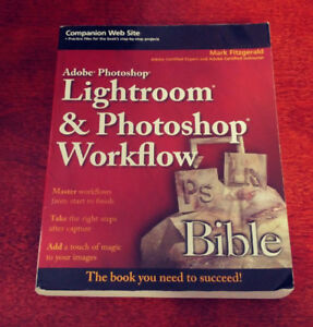 Adobe Lightroom and Photoshop workflow bible