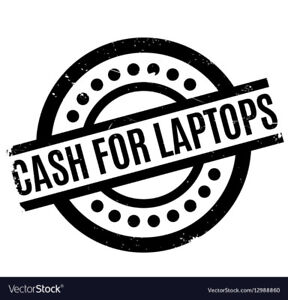 $$$$$$$   CASH TODAY FOR YOUR LAPTOP  $$$$$$$