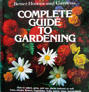 Complete Guide to Gardening, by Better Homes and Gardens