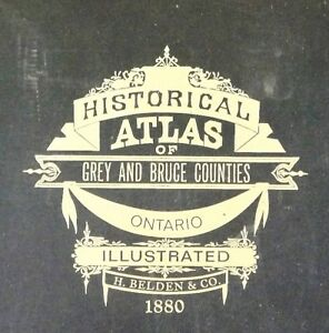 HISTORICAL ATLAS OF BRUCE & GREY COUNTIES 1880 Reprint Ed