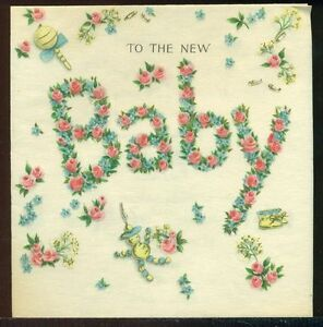 Vintage-New-Baby-Greeting-Card-TO-THE-NEW-BABY-Spelled-Out-in-Flowers
