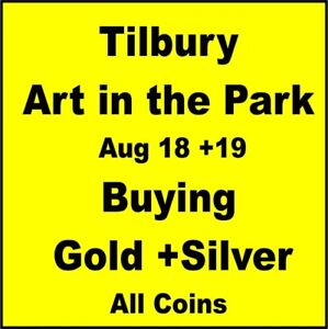ART IN THE PARK Aug 18,19 TilburyCOINSGOLD SILVERPaperMoneyl