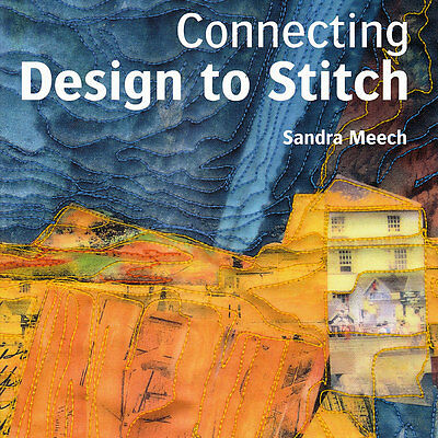 Connecting Design To Stitch Sandra Meech Book Principles Fiber Art Quilting on Sale