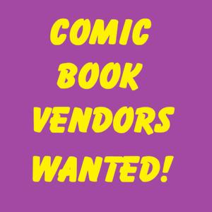 COMIC BOOK VENDORS WANTED