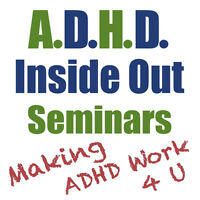 Making ADHD Work 4 U - May 28th, KELOWNA, BC