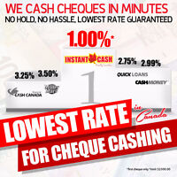 CHEQUE CASHED @ 1% LOWEST RATE IN CANADA GUARANTEED!