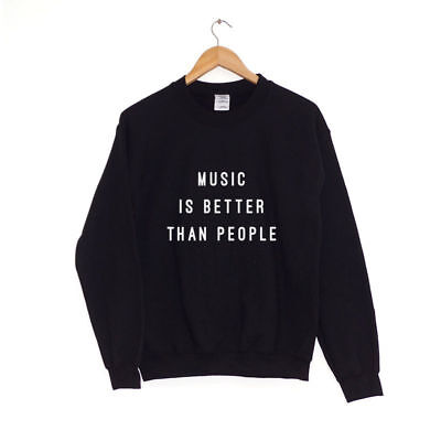Music Is Better Than People | SWEATER SWEATSHIRT JUMPER |