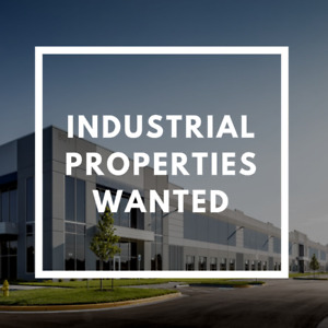 INDUSTRIAL PROPERTY WANTED - MUST HAVE TENANT(S)
