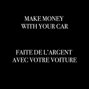 Faire de l'argent avec votre voiture/make money with your car