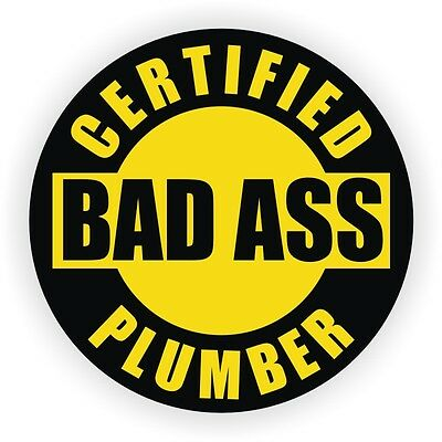Certified Bad Ass Plumber Hard Hat Decal Sticker Helmet Funny Label Plumbing