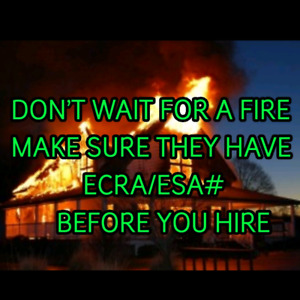DONT WAIT FOR A FIRE MAKE SURE THEY HAVE ECRA/ESA# BEFORE U HIRE