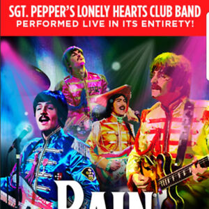 2 Tickets to see Rain- A Beatles Tribute
