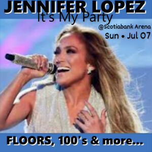 JENNIFER LOPEZ @ SCOTIABANK –AMAZING FLOOR TICKETS, 100s & MORE!