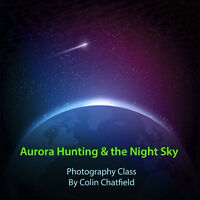 Aurora Hunting & Night Sky Photography Class by Colin Chatfield