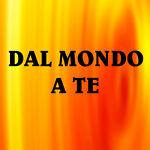 DAL MONDO A TE