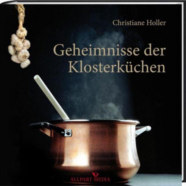 Geheimnisse der Klosterküchen: Kloster-Kochbuch mit 220 traditionellen Rezepten