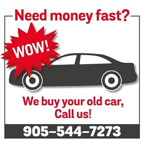 NEED MONEY FAST? —WE BUY YOUR OLD CAR CASH!