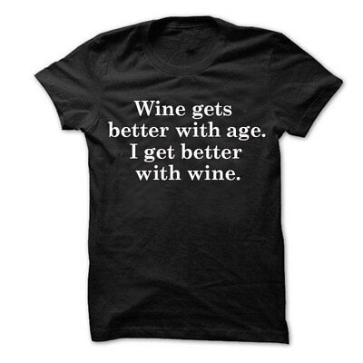 Age Gets Better With Wine (Wine Gets Better With Age I Get Better With Wine T Shirt Ladies Unisex Shirt)