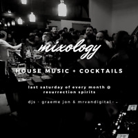 MIXOLOGY @ Resurrection Spirits | House DJs + Cocktails