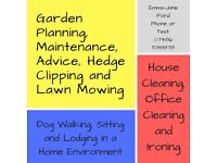 Dog walking lodging sitting Garden maintenance hedge clipping lawn mowing House cleaning ironing