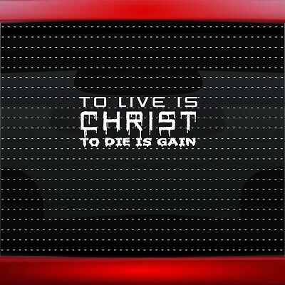 To Live Christ Death Gain Christian Car Decal Window Vinyl Sticker (20 COLORS!)](Christian Stickers)