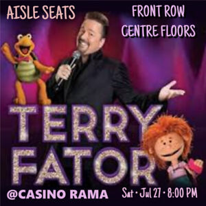TERRY FATOR @CASINO RAMA- MAZING FRONT ROW FLOOR TICKETS & MORE!