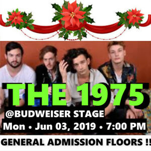 THE 1975 @ BUDWEISER STAGE –AMAZING GENERAL ADMISSION FLOOR TIX!