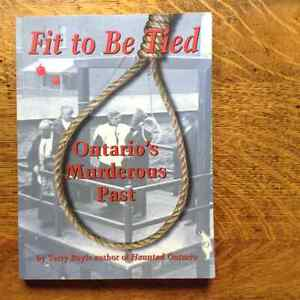 Fit to Be Tied Ontario's Murderous Past by Terry Boyle