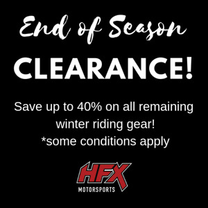 ALL WINTER RIDING GEAR IS NOW ON CLEARANCE AT HFX MOTORSPORTS!