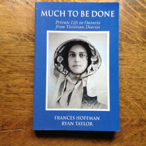 Much to be done Private Life in Ontario from Victorian Diaries