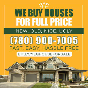 WE BUY HOUSES, FULL PRICE, ANY PRICE, ANY CONDITION
